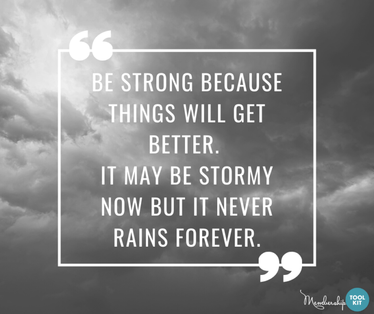 """Free inspirational quote graphics from Membership Toolkit. Reads, """"Be strong because things will get better. It may be stormy now but it never rains forever."""""""