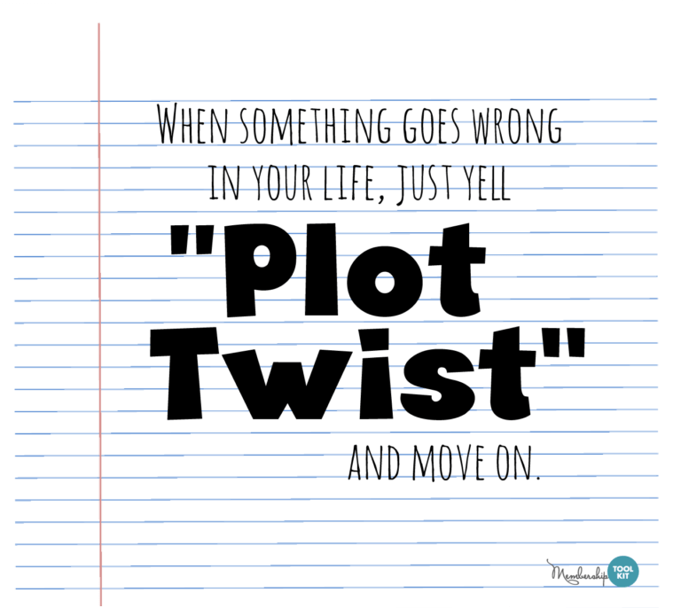 """Free inspirational quote graphics from Membership Toolkit. Reads, """"When something goes wrong in your life, just yeal 'Plot Twist' and move on."""""""