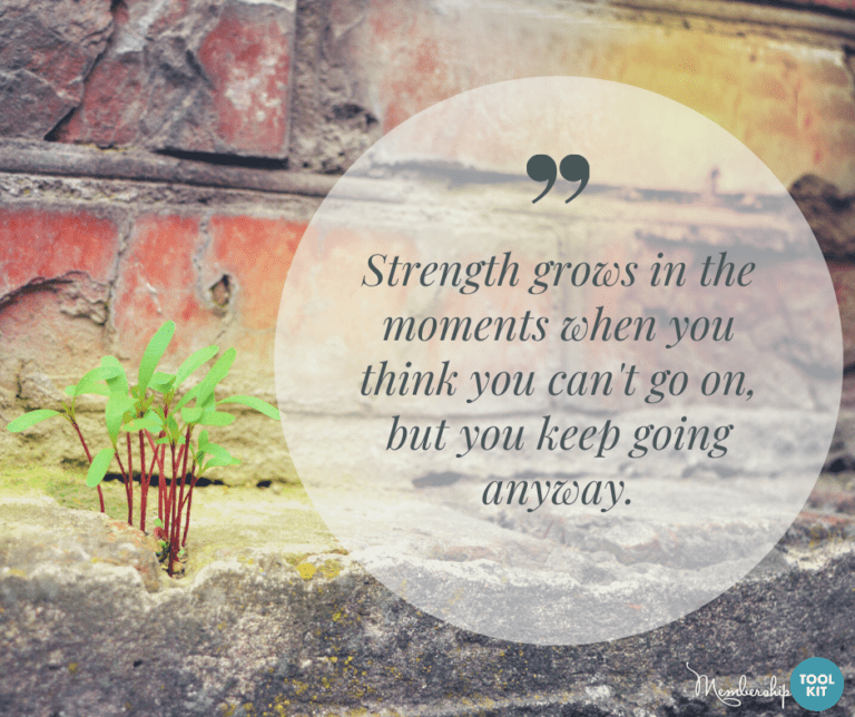 Free inspirational quote graphics from Membership Toolkit. Reads 'Strength grows in the moments when you think you can't go on, but you keep going anyway.