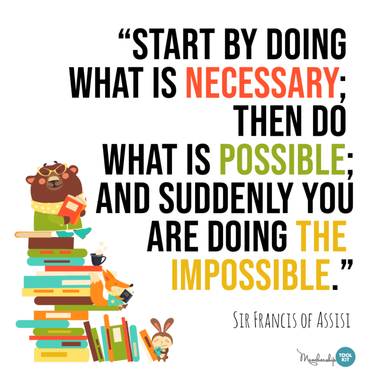 """free inspirational quote graphics from membership toolkit. Reads, """"Start by doing what is necessary; then do what is possible; and suddenly you are doing the impossible."""" Sir Francis of Assisi"""