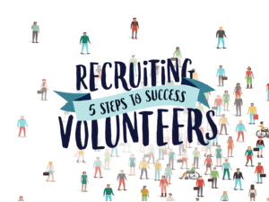 RECRUITING VOLUNTEERS, 5 STEPS TO SUCCESS